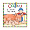 Caillou: A Day at the Farm - Joceline Sanschagrin, Pierre Brignaud