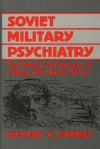 Soviet Military Psychiatry: The Theory and Practice of Coping With Battle Stress (Contributions in Military Studies) - Richard A. Gabriel