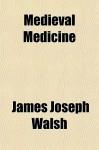 Medieval Medicine - James Joseph Walsh