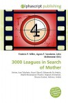 3000 Leagues in Search of Mother - Agnes F. Vandome, John McBrewster, Sam B Miller II