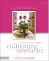 Cultivating A Forgiving Heart: Forgiveness Frees You To Flourish (Secrets Of Soul Gardening) - Denise George