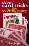 Clever Card Tricks for the Hopelessly Clumsy - Bob Longe
