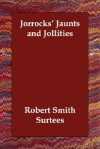 Jorrocks' Jaunts and Jollities - R.S. Surtees