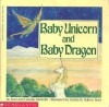 Baby Unicorn and Baby Dragon - Jean Marzollo, Claudio Marzollo, Kimberely Bulken Root