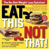 Eat This, Not That! Thousands of Simple Food Swaps that Can Save You 10, 20, 30 Pounds--or More! - David Zinczenko, Matt Goulding