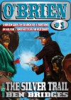 The Silver Trail (An O'Brien Western) - Ben Bridges