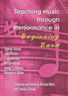 Teaching Music through Performance in Beginning Band - Larry Blocher, Scott Emmons, Bruce Pearson, Darhyl S. Ramsey, Marguerite Wilder, Thomas Dvorak, Richard Miles