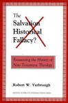 The Salvation-Historical Fallacy?: Reassessing the History of New Testament Theology - Robert W. Yarbrough