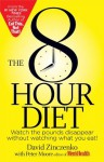 The 8-Hour Diet: Watch the Pounds Disappear Without Watching What You Eat! - David Zinczenko, Peter Moore