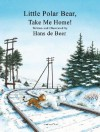 Little Polar Bear, Take Me Home! - Hans de Beer