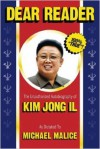 Dear Reader: The Unauthorized Autobiography of Kim Jong Il - Michael Malice