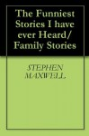 The Funniest Stories I have ever Heard/ Family Stories - Stephen Maxwell, Donald Maxwell, FERRALL MAXWELL