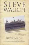 Never Say Die - Steve Waugh