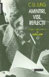 Amintiri, vise, reflecţii - C.G. Jung