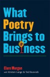 What Poetry Brings to Business - Clare Morgan, Ted Buswick, John Barr, Kirsten Lange