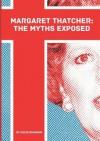 Margaret Thatcher: The Myths Exposed - David Brandon