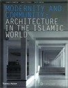 Modernity and Community: Architecture in the Islamic World - Kenneth Frampton, David Robson, Charles Correa