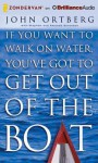 If You Want to Walk on Water, You've Got to Get Out of the Boat - John Ortberg