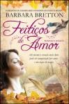 Feitiços de Amor - Barbara Bretton, Maria Filomena Duarte