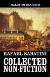 The Collected Non-Fiction Works of Rafael Sabatini (Unexpurgated Edition) (Halcyon Classics) - Rafael Sabatini