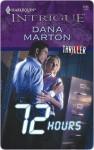 72 Hours (Harlequin Intrigue) - Dana Marton