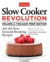 Slow Cooker Revolution Volume 2: The Easy Prep Edition - The Editors at America's Test Kitchen