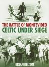 The Battle of Montevideo: Celtic Under Seige - Brian Belton