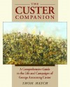 The Custer Companion: A Comprehensive Guide to the Life and Campaigns of George Armstrong Custer and the Plains Indian Wars - Thom Hatch