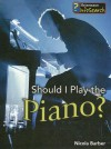 Should I Play the Piano? - Nicola Barber