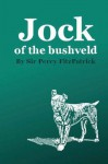 Jock of the Bushveld - Sir Percy Fitzpatrick, Dwayne Bailey, Heather Bailey, E. Caldwell