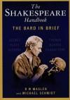 The Shakespeare Handbook: The Bard in Brief - R. W. Maslen, Michael E.C. Schmidt, Michael Schmidt