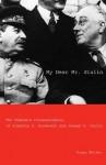 My Dear Mr. Stalin: The Complete Correspondence of Franklin D. Roosevelt and Joseph V. Stalin - Susan Butler, Arthur M. Schlesinger Jr.
