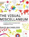 The Visual Miscellaneum: A Colorful Guide to the World's Most Consequential Trivia - David McCandless