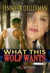 What This Wolf Wants - Jennifer Dellerman