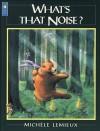 What's That Noise? - Michele Lemieux