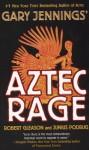 Aztec Rage - Gary Jennings, Robert Gleason, Junius Podrug
