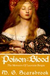 Poison in the Blood: The Memoirs of Lucrezia Borgia - M. G. Scarsbrook