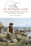 From an Antique Land: Visual Representations of the Highlands, 1700�1880 - Anne MacLeod