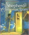 The Shepherd's Christmas Story - Dandi Daley Mackall