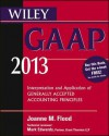 Wiley GAAP 2013: Interpretation and Application of Generally Accepted Accounting Principles (Wiley GAAP: Interpretation & Application of Generally Accepted Accounting Principles) - Steven M. Bragg, Joanne Flood