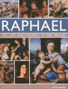 Raphael: His Life and Works in 500 Images: An Exploration of the Artist, His Life and Context, with 500 Images and a Gallery of His Most Celebrated Works - Susie Hodge