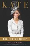 Kate: The Future Queen - Katie Nicholl