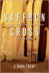 Saffron Cross: The Unlikely Story of How a Christian Minister Married a Hindu Monk - J. Dana Trent