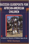 Success Guideposts for African-American Children: A Guide for Parents of Children Ages 0-18 Years - Will Horton
