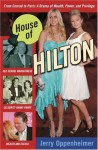 House of Hilton: From Conrad to Paris: A Drama of Wealth, Power, and Privilege - Jerry Oppenheimer