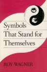 Symbols that Stand for Themselves - Roy Wagner