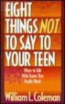 Eight Things Not To Say To Your Teen - William L. Coleman