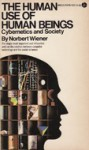 Human Use of Human Beings: Cybernetics and Society - Norbert Wiener