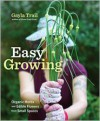 Easy Growing: Organic Herbs and Edible Flowers from Small Spaces - Gayla Trail