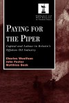 Paying for the Piper: Capital and Labour in Britain's Offshore Oil Industry - Charles Woolfson, John Foster